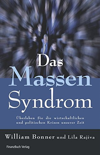 Das Massensyndrom: Überleben Sie die gigantischen wirtschaftlichen und politischen Krisen unserer Zeit