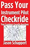Pass Your Instrument Pilot Checkride, Jason Schappert, 1456328719