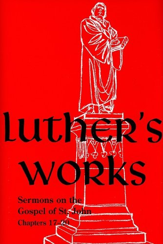 Luther's Works, Volume 69 (Sermons on the Gospel of John 17-20) (Luther's Works (Concordia)) pdf epub