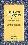 Le Dîwân de Bagdad : Le Siècle d'or de la poésie arabe par Mégarbané