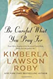 Be Careful What You Pray For, Kimberla Lawson Roby, 0061443115