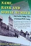 Name, Rank and Serial Number (Original manuscript by James P. McClelland. Edited by his son, J. Thomas McClelland)