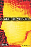 Wired for Worship: Small Group Study