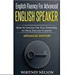 English Fluency for Advanced English Speaker: How to Unlock the Full Potential to Speak English Fluently | Whitney Nelson