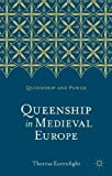 Queenship in Medieval Europe, Earenfight, Theresa, 0230276466