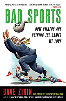 Bad Sports: How Owners Are Ruining the Games We Love by [Zirin, Dave]