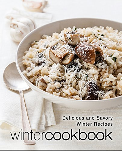 Winter Cookbook: Delicious and Savory Winter Recipes