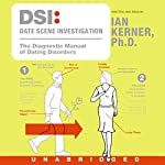 DSI: Date Scene Investigation: The Diagnostic Manual of Dating Disorders | Ian Kerner