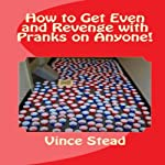 How to Get Even and Revenge with Pranks on Anyone | Vince Stead