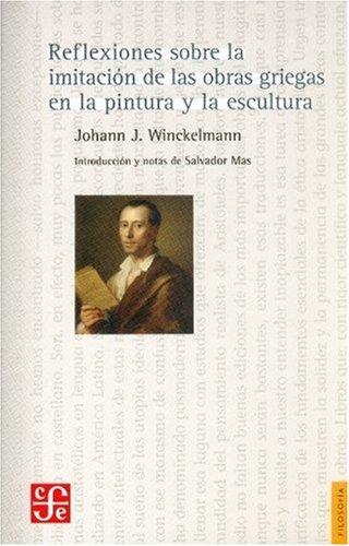 Reflexiones sobre la imitacin de las obras griegas en la pintura y la escultura (Seccion Obras de Filosofia) (Spanish Edition)