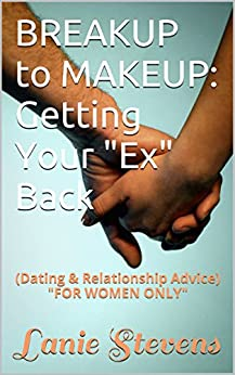 """BREAKUP to MAKEUP: Getting Your """"Ex"""" Back: (Dating & Relationship"""