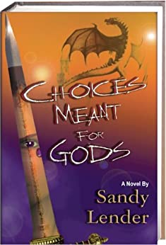 Choices Meant for Gods by [Lender, Sandy]