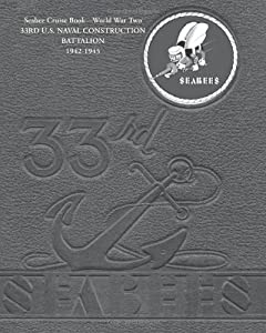 Seabee Cruise Book??World War Two 33RD U.S. NAVAL CONSTRUCTION BATTALION 1942-1945: 33rd Seabees from CreateSpace Independent Publishing Platform
