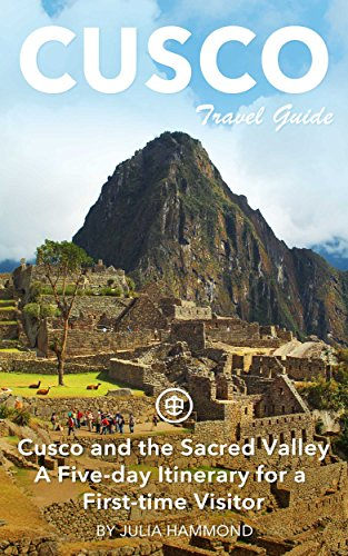 - Cusco Travel Guide (Unanchor) - Cusco and the Sacred Valley - a five-day itinerary for a first-time visitor