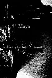 Maya: Poetry by John A. Youril
