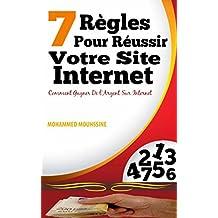 7 Règles Pour Réussir Votre Site Internet: Comment Gagner De l'Argent Sur Internet (French Edition)