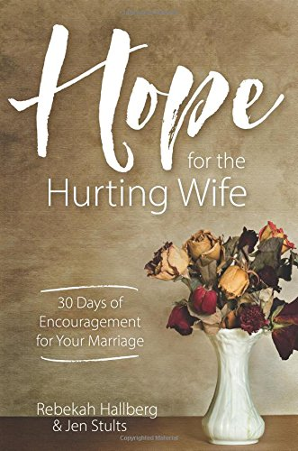 Hope for the Hurting Wife: 30 Days of Practical Encouragement for Your Marriage