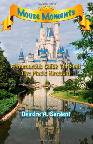 Mouse Moments – A Humorous Guide Through The Magic Kingdom