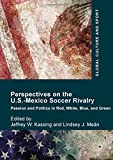 img - for Perspectives on the U.S.-Mexico Soccer Rivalry: Passion and Politics in Red, White, Blue, and Green (Global Culture and Sport Series) book / textbook / text book