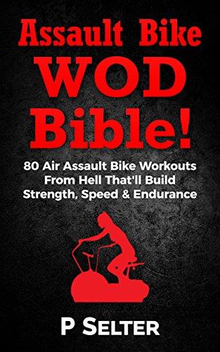 assault-bike-wod-bible-80-air-assault-bike-workouts-from-hell-thatll-build-strength-speed-endurance