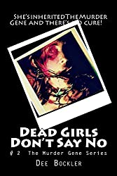 Dead Girls Don't Say No: The Murder Gene Series #2