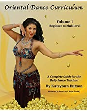 Oriental Dance Curriculum: Volume 1 Beginner to Multilevel, A Complete Guide for the Belly Dance Teacher