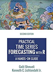 Practical Time Series Forecasting with R: A Hands-On Guide [2nd Edition] (Practical Analytics) (English Editio