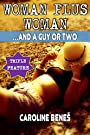 Woman plus Woman ...And a Guy or Two [Sweet Romantic Lesbian and Straight Erotica XXX Exhibitionist Nudist Seduction Sci-Fi Science Fiction Comedy Romance Fantasy] by [Beneš, Caroline]