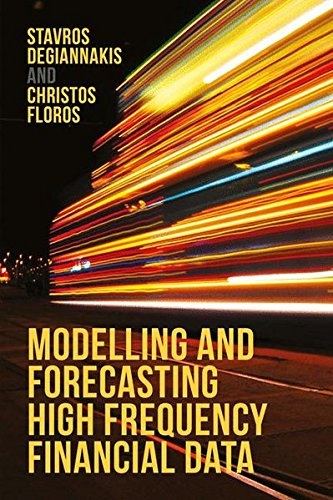 Modelling and Forecasting High Frequency Financial Data by Christos Floros Stavros Degiannakis