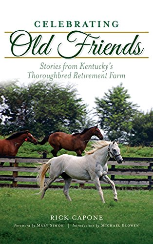 Celebrating Old Friends: Stories from Kentucky's Thoroughbred Retirement Farm ()