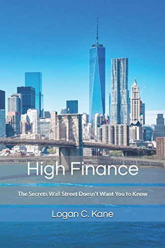 High Finance: The Secrets Wall Street Doesn't Want You to Know (The Millionaire Trader), by Logan C. Kane