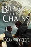 Break the Chains: The Scorched Continent Book Two