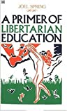 A Primer of Libertarian Education, Joel H. Spring and Joel Spring, 155164116X