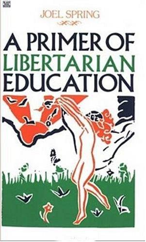 Primer of Libertarian Education - Joel H. Spring; Joel Spring