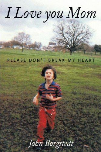 I Love you Mom: Please Don't Break My Heart