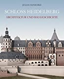 Schloss Heidelberg: Architektur und Baugeschichte