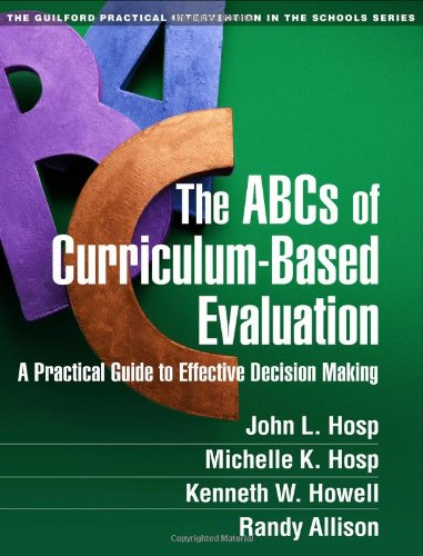 Effective Decision Support - The ABCs of Curriculum-Based Evaluation: A Practical Guide to Effective Decision Making (The Guilford Practical Intervention in the Schools Series)