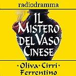 Il mistero del vaso cinese | Carlo Oliva,Massimo Cirri,G. Sergio Ferrentino