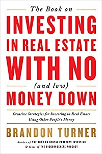The Book on Investing In Real Estate with No (and Low) Money Down: Creative Strategies for Investing in Real Estate Using Other People's Money (BiggerPockets Rental Kit (1))