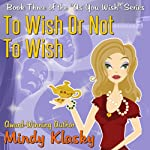 To Wish or Not to Wish | Mindy Klasky