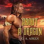 About a Dragon: Dragon Kin Series, Book 2 | G. A. Aiken