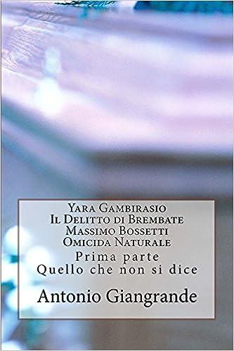 Amazon.it  Yara Gambirasio Il Delitto di Brembate Massimo Bossetti Omicida  Naturale  Volume 100 - Antonio Giangrande - Libri cf3a3960989