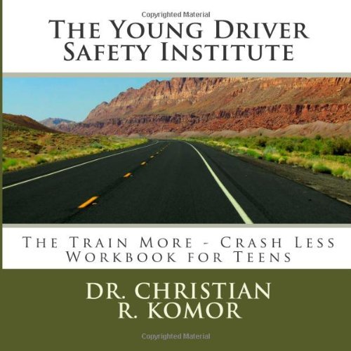 The Young Driver Safety Institute The Train More-Crash Less Workbook For Teens: Teen and Standard Adult Version - 70% Safer on the Road (Volume 1) [Paperback] [2012] (Author) Dr Christian Robert Komor