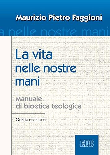 La vita nelle nostre mani: Manuale di bioetica teologica. Quarta edizione  por Maurizio Pietro Faggioni