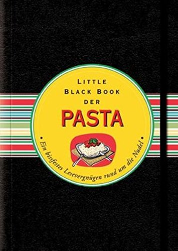 Das Little Black Book der Pasta: Ein bissfestes Lesevergnügen rund um die Nudel (Little Black Books (Deutsche Ausgabe))