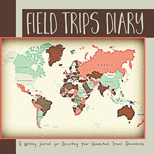 Field Trips Diary: A Writing Journal for Recording Your Homeschool Travel Adventures