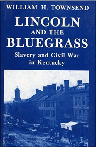 Lincoln and the Bluegrass by William H. Townsend (1990-06-04)