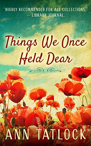 Book: Things We Once Held Dear by Ann Tatlock