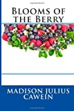 Blooms of the Berry, Madison Julius Madison Julius Cawein, 1495920909