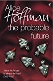 Front cover for the book The Probable Future by Alice Hoffman